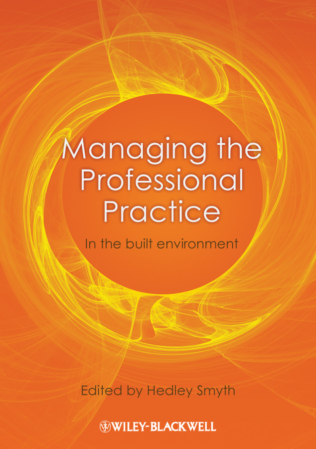 Hedley  Smyth. Managing the Professional Practice. In the Built Environment