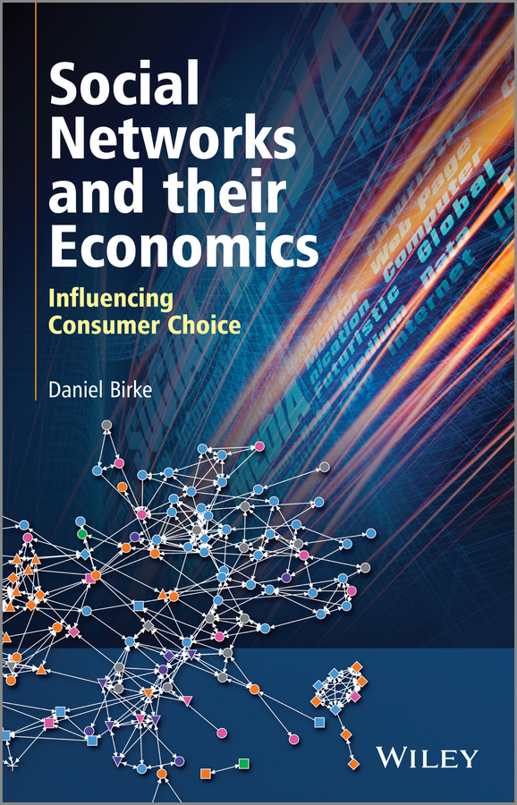Daniel  Birke Social Networks and their Economics. Influencing Consumer Choice