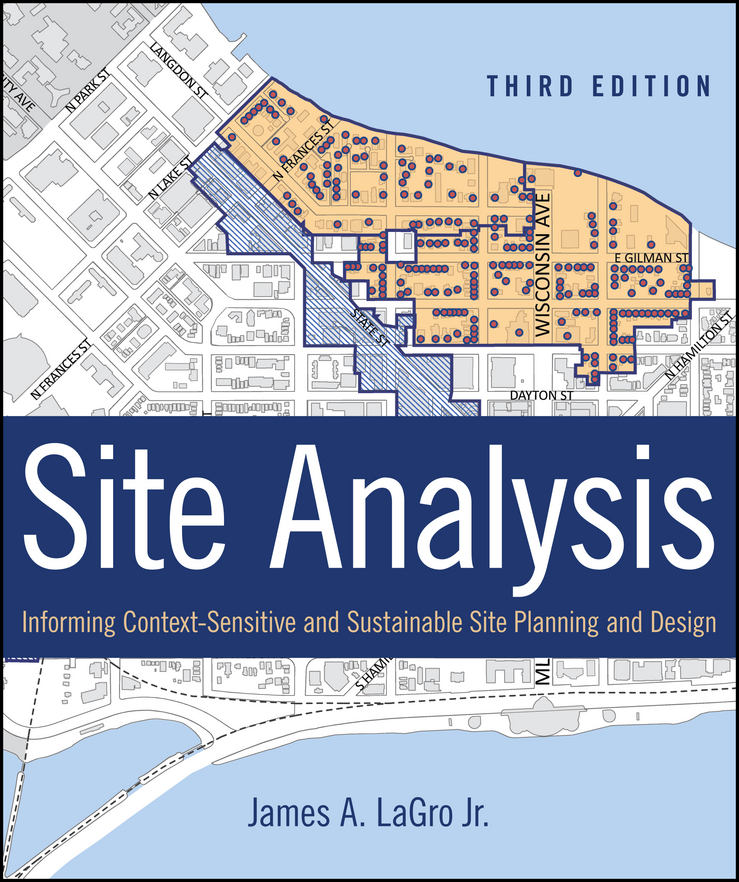 James A. LaGro, Jr.. Site Analysis. Informing Context-Sensitive and Sustainable Site Planning and Design