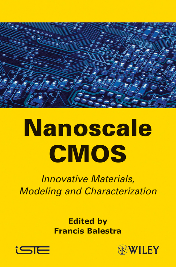 Francis  Balestra Nanoscale CMOS. Innovative Materials, Modeling and Characterization nanoscale memristive devices for memory and logic applications