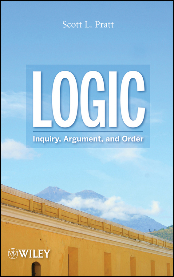 Scott Pratt L. Logic. Inquiry, Argument, and Order the obscure logic of the heart