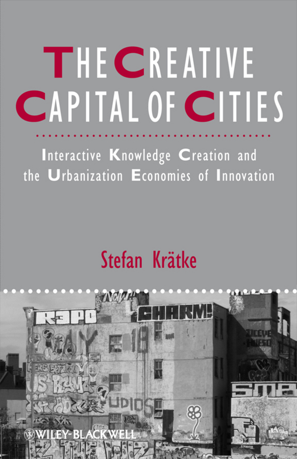 Stefan Kratke The Creative Capital of Cities. Interactive Knowledge Creation and the Urbanization Economies of Innovation alternative dispute resolution in the construction industry