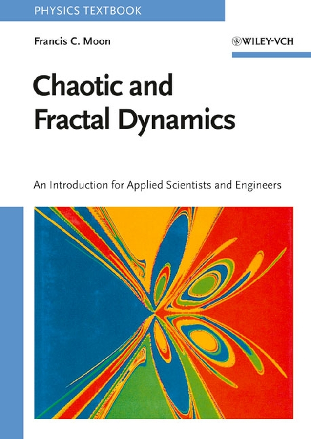Francis Moon C. Chaotic and Fractal Dynamics. Introduction for Applied Scientists and Engineers elena kotyrlo space time dynamics of fertility and commuting