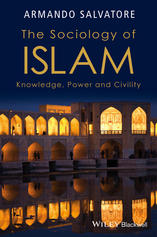 Armando Salvatore The Sociology of Islam. Knowledge, Power and Civility ISBN: 9781118662625 everyday jihad – the rise of militant islam among palestinians in lebanon oisc