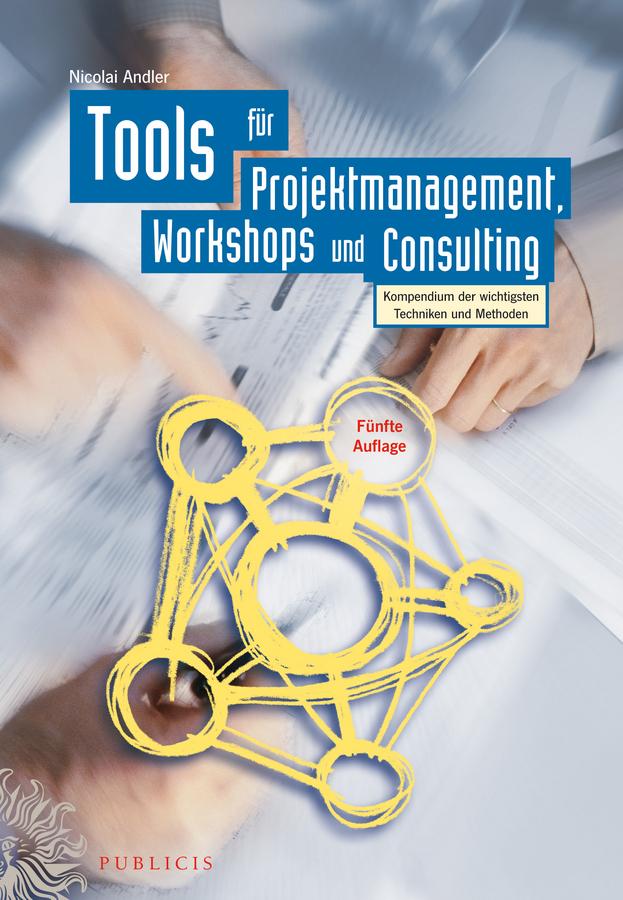 Nicolai Andler Tools für Projektmanagement, Workshops und Consulting. Kompendium der wichtigsten Techniken und Methoden a stein preussen in den jahren der leiden und der erhebung