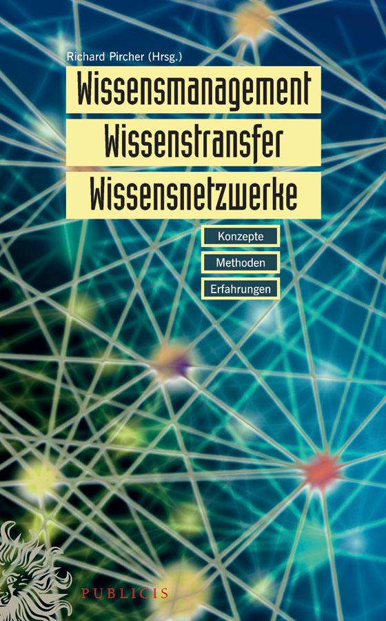 Richard  Pircher Wissensmanagement, Wissenstransfer, Wissensnetzwerke. Konzepte, Methoden und Erfahrungen
