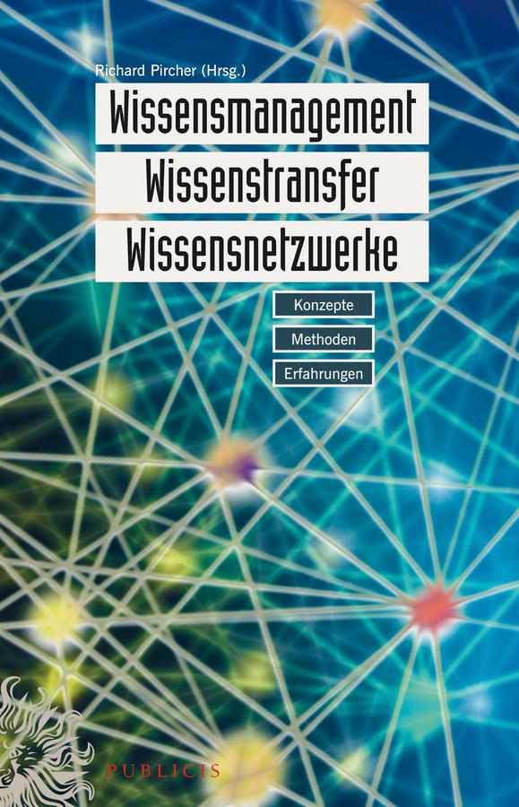 Richard  Pircher Wissensmanagement, Wissenstransfer, Wissensnetzwerke. Konzepte, Methoden, Erfahrungen