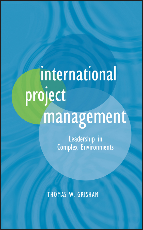 Thomas Grisham W. International Project Management. Leadership in Complex Environments ISBN: 9781118276570 brian cooke management of construction projects
