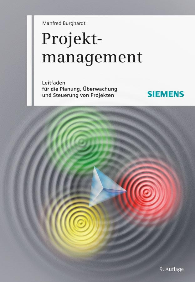 Manfred  Burghardt Projektmanagement. Leitfaden für die Planung, Überwachung und Steuerung von Projekten