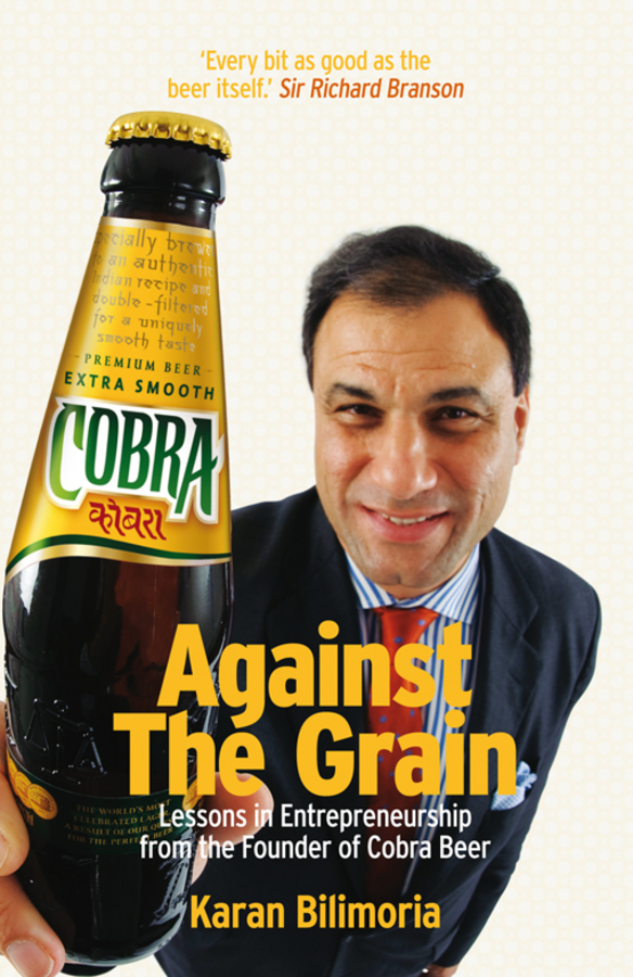 Karan  Bilimoria Against the Grain. Lessons in Entrepreneurship from the Founder of Cobra Beer the little old lady in saint tropez