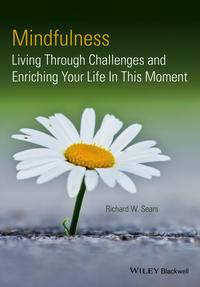 Richard Sears W. - Mindfulness. Living Through Challenges and Enriching Your Life In This Moment
