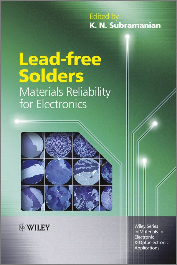 K.  Subramanian Lead-free Solders. Materials Reliability for Electronics raman bedi rakesh chandra and s p singh fatigue studies on glass fiber reinforced composite materials