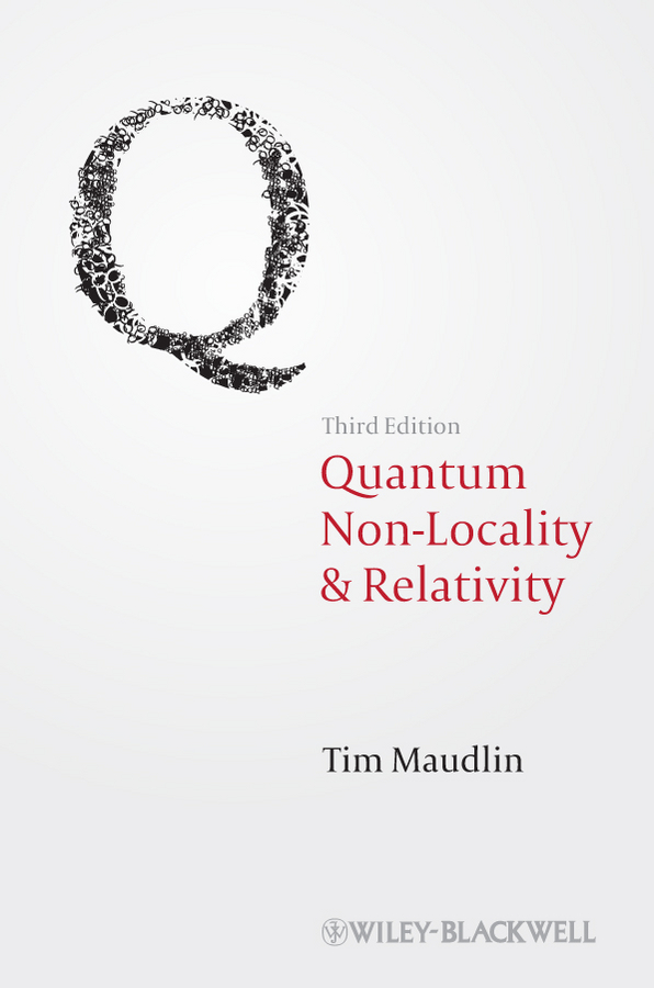Tim Maudlin Quantum Non-Locality and Relativity. Metaphysical Intimations of Modern Physics ISBN: 9781444396959 armenian theory of relativity articles