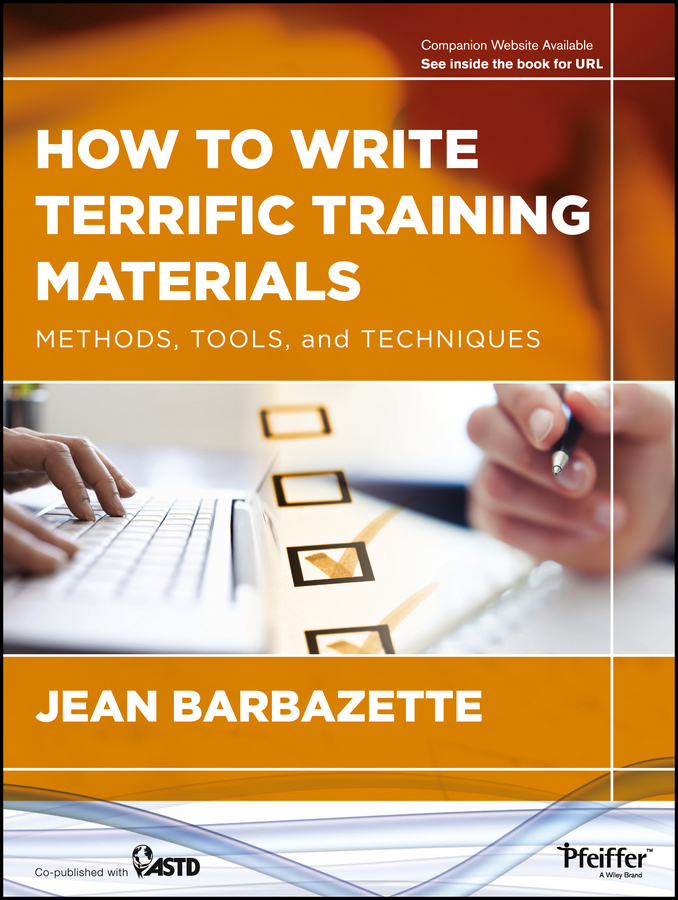 Jean Barbazette How to Write Terrific Training Materials. Methods, Tools, and Techniques elaine biech training and development for dummies