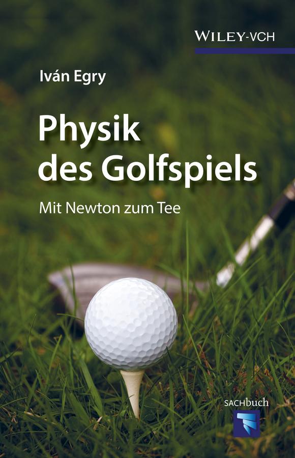 Iván Egry Physik des Golfspiels. Mit Newton zum Tee ботинки der spur der spur de034amwiz42