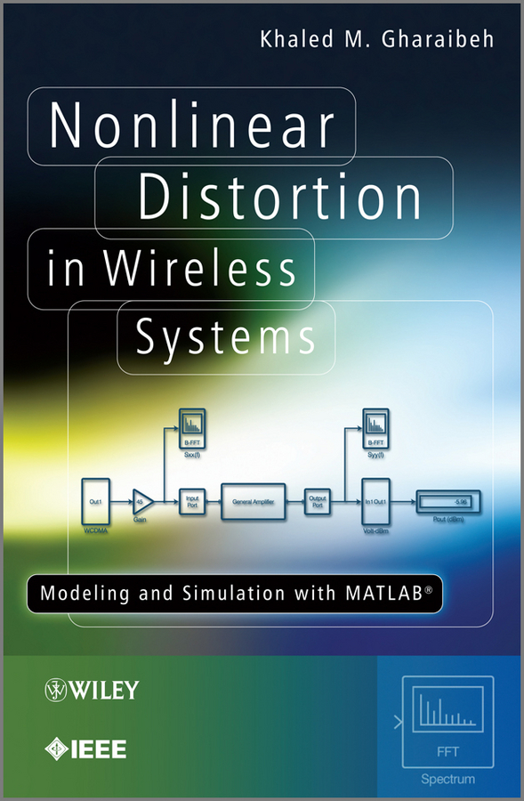 Khaled Gharaibeh M. Nonlinear Distortion in Wireless Systems. Modeling and Simulation with MATLAB цена