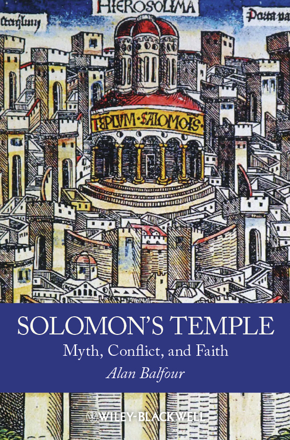 Alan Balfour Solomon's Temple. Myth, Conflict, and Faith samuel richardson clarissa or the history of a young lady vol 8