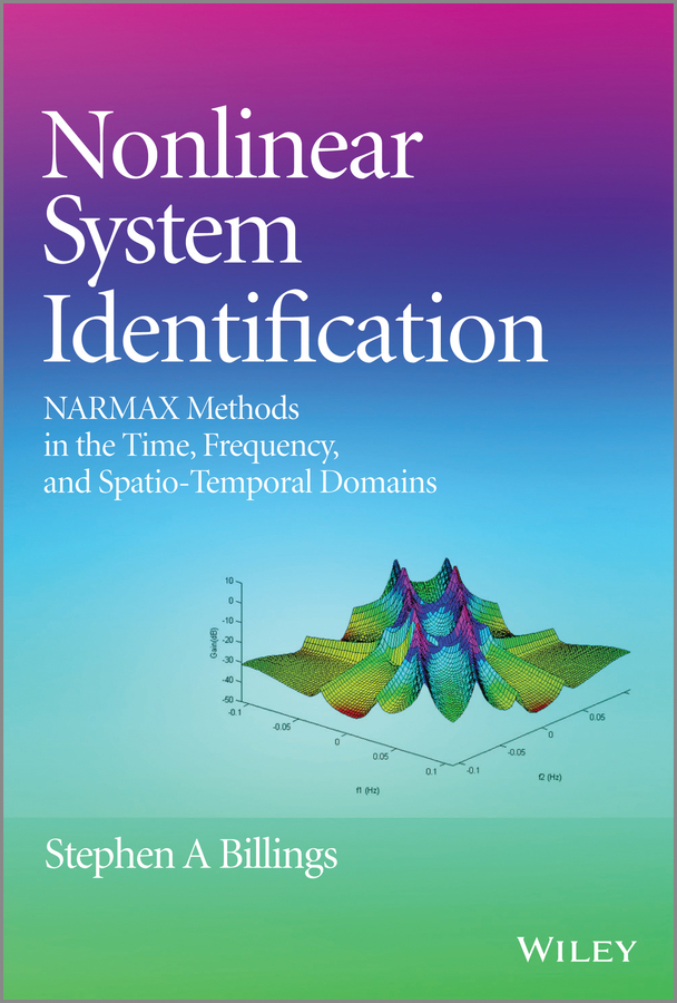 Stephen Billings A. Nonlinear System Identification. NARMAX Methods in the Time, Frequency, and Spatio-Temporal Domains