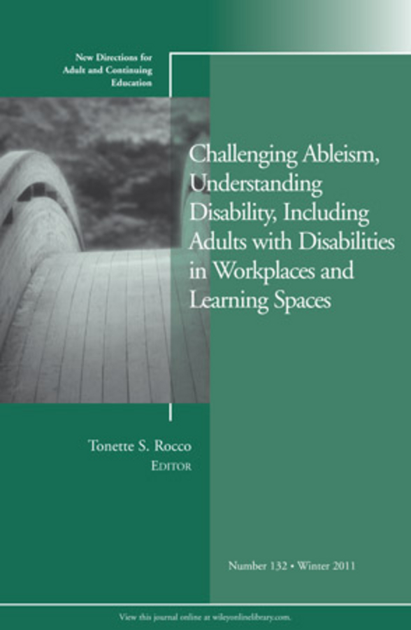 Tonette Rocco S. Challenging Ableism, Understanding Disability, Including Adults with Disabilities in Workplaces and Learning Spaces. New Directions for Adult and Continuing Education, Number 132 abdul majeed bhat sources of maternal stress and children with intellectual disabilities