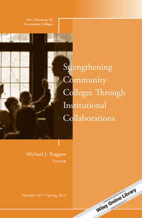 Michael Roggow J. - Strengthening Community Colleges Through Institutional Collaborations. New Directions for Community Colleges, Number 165
