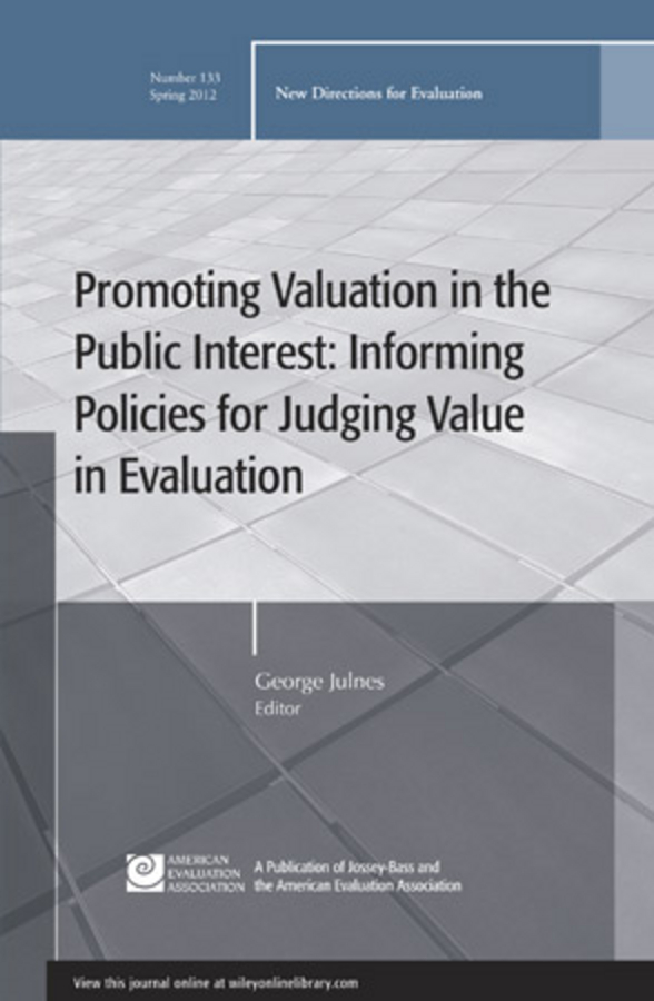 George  Julnes Promoting Value in the Public Interest: Informing Policies for Judging Value in Evaluation. New Directions for Evaluation, Number 133 jitendra singh yadav arti gupta and rumit shah formulation and evaluation of buccal drug delivery