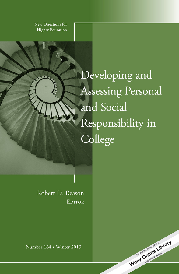 Robert Reason D. Developing and Assessing Personal and Social Responsibility in College. New Directions for Higher Education, Number 164 ellis j richard in transition adult higher education governance in private institutions new directions for higher education number 159