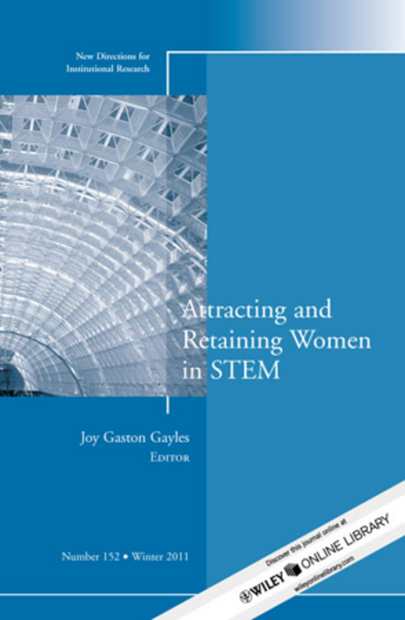 Joy Gayles Gaston Attracting and Retaining Women in STEM. New Directions for Institutional Research, Number 152 handbooks in operations research and management science simulation 13