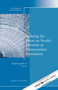 Yonghong Xu Jade - Refining the Focus on Faculty Diversity in Postsecondary Institutions. New Directions for Institutional Research, Number 155