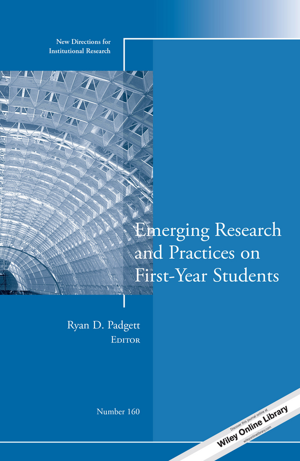 Ryan Padgett D. Emerging Research and Practices on First-Year Students. New Directions for Institutional Research, Number 160 ISBN: 9781118993767 college adjustment during the freshman year