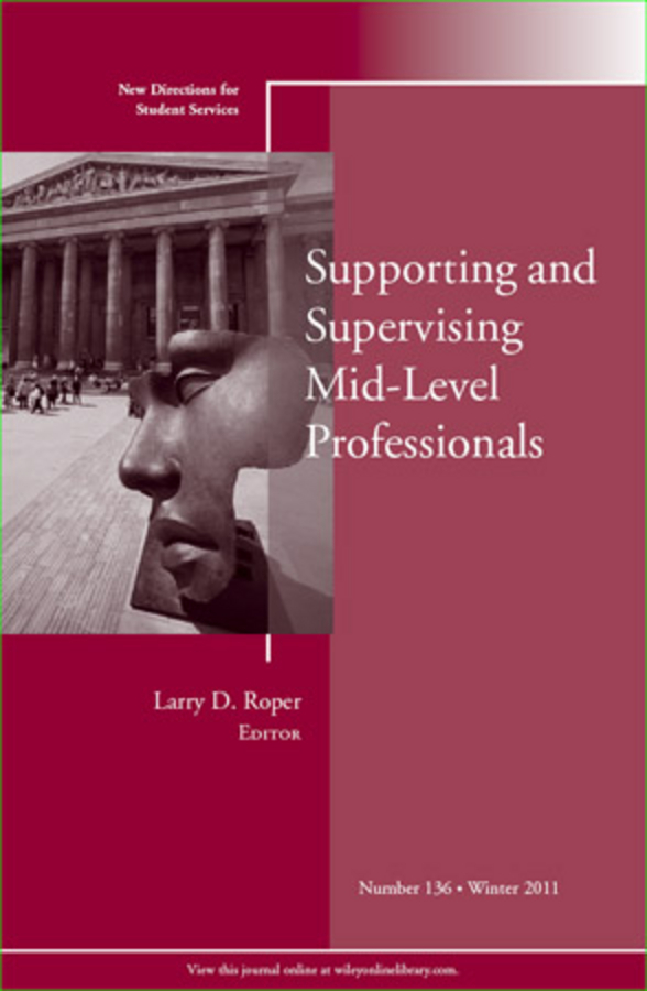 Larry Roper D. Supporting and Supervising Mid-Level Professionals. New Directions for Student Services, Number 136 kelli smith k strategic directions for career services within the university setting new directions for student services number 148