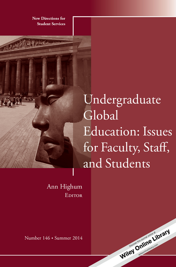 Ann Highum Undergraduate Global Education: Issues for Faculty, Staff, and Students. New Directions for Student Services, Number 146