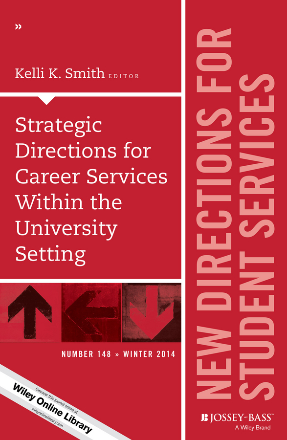 Kelli Smith K. Strategic Directions for Career Services Within the University Setting. New Directions for Student Services, Number 148 kelli smith k strategic directions for career services within the university setting new directions for student services number 148