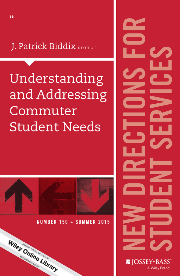 J. Biddix Patrick Understanding and Addressing Commuter Student Needs. New Directions for Student Services, Number 150 kelli smith k strategic directions for career services within the university setting new directions for student services number 148
