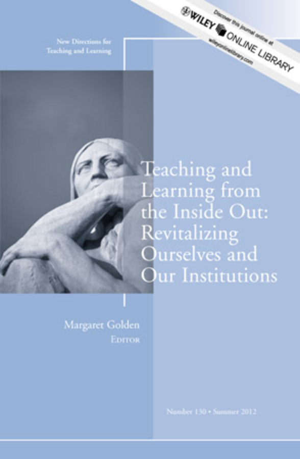 Margaret  Golden Teaching and Learning from the Inside Out: Revitalizing Ourselves and Our Institutions. New Directions for Teaching and Learning, Number 130 bernie trilling 21st century skills learning for life in our times