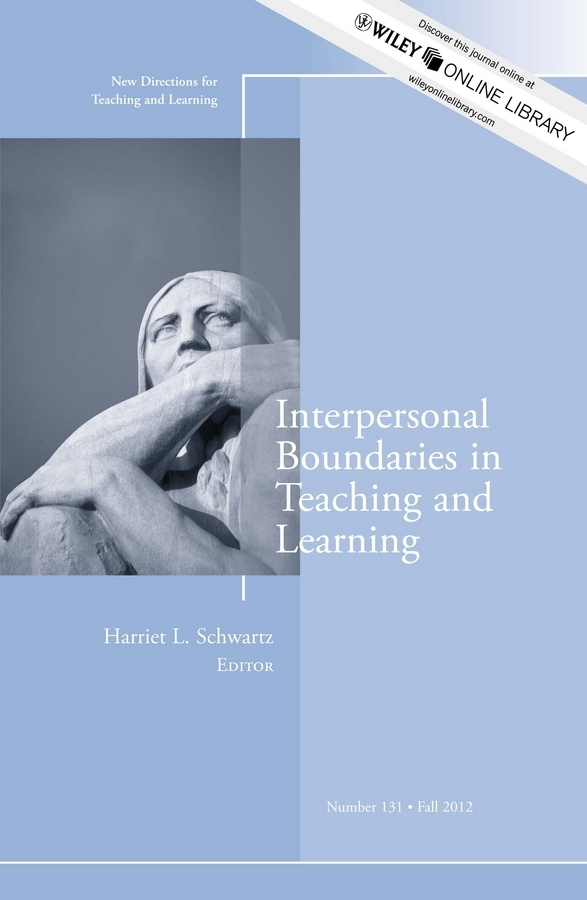 Harriet Schwartz L. Interpersonal Boundaries in Teaching and Learning. New Directions for Teaching and Learning, Number 131