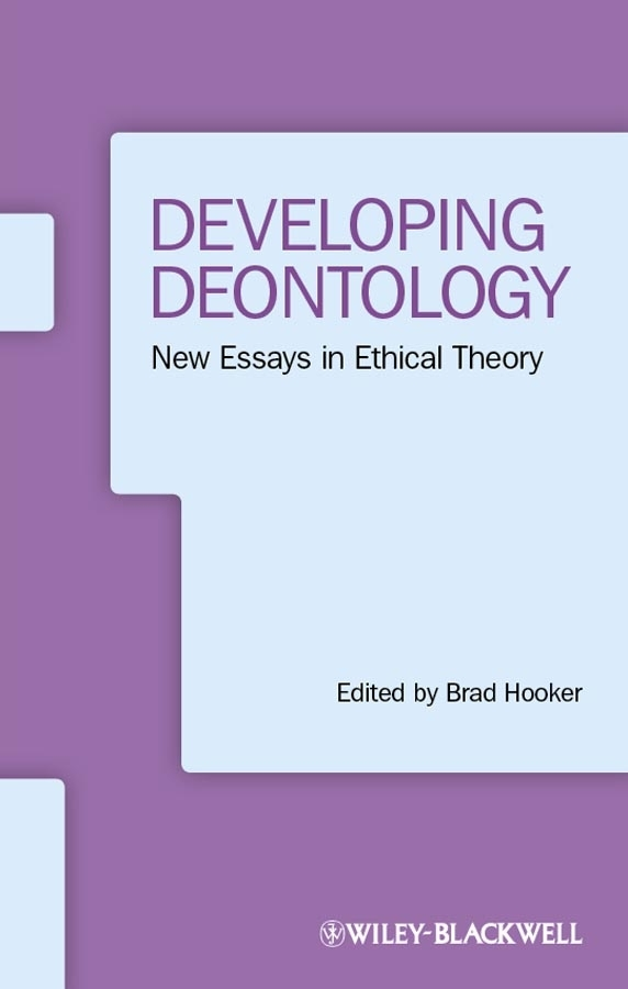 Brad Hooker Developing Deontology. New Essays in Ethical Theory