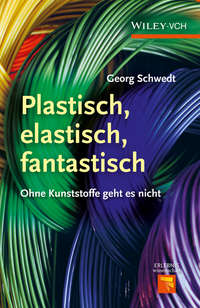 Prof. Schwedt Georg - Plastisch, Elastisch, und Fantastisch. Ohne Kunststoffe Geht es Nicht