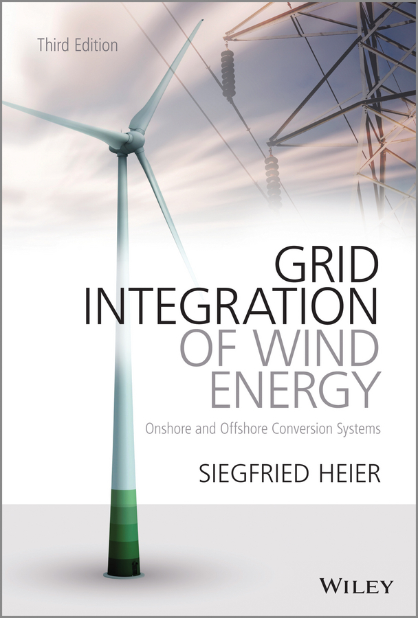 Siegfried Heier Grid Integration of Wind Energy. Onshore and Offshore Conversion Systems ISBN: 9781118703304 interconnection of res to grid for power quality improvement