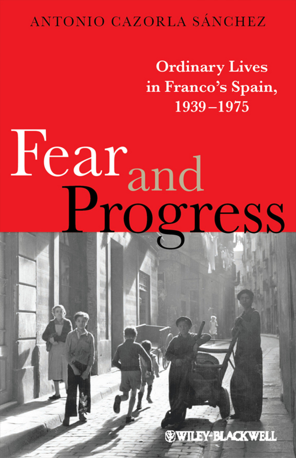 Antonio Sánchez Cazorla Fear and Progress. Ordinary Lives in Franco's Spain, 1939-1975 my first gruffalo who lives here lift the flap