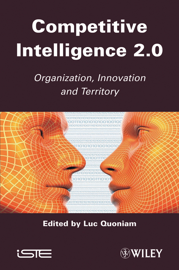 Luc Quoniam Competitive Inteligence 2.0. Organization, Innovation and Territory ISBN: 9781118603505 a new lease of death