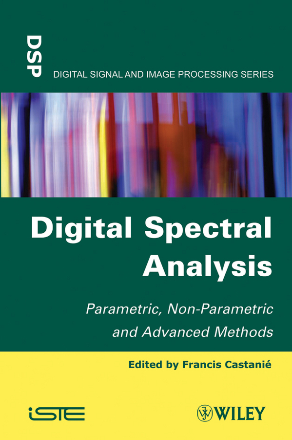Francis Castanié Digital Spectral Analysis. Parametric, Non-Parametric and Advanced Methods modeling and analysis for supply chain network in web gis environment