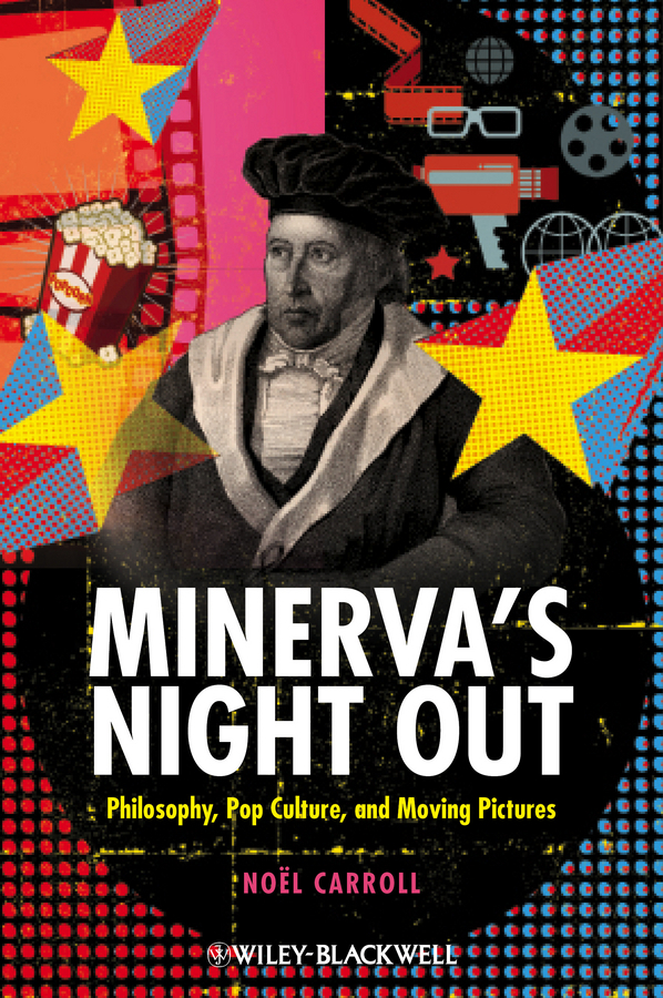 Noel Carroll Minerva's Night Out. Philosophy, Pop Culture, and Moving Pictures у с баймуратова culture of written english