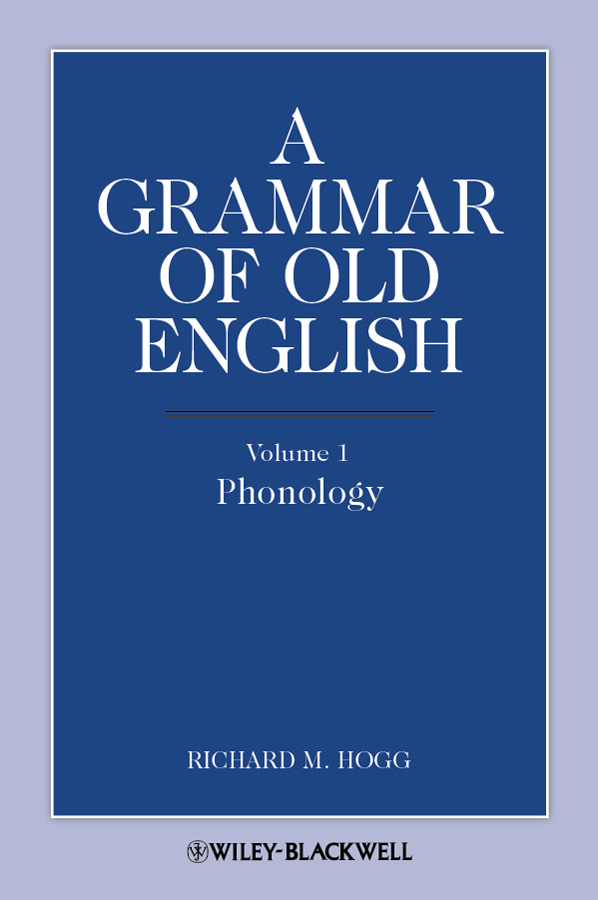 Richard Hogg M. A Grammar of Old English, Volume 1. Phonology