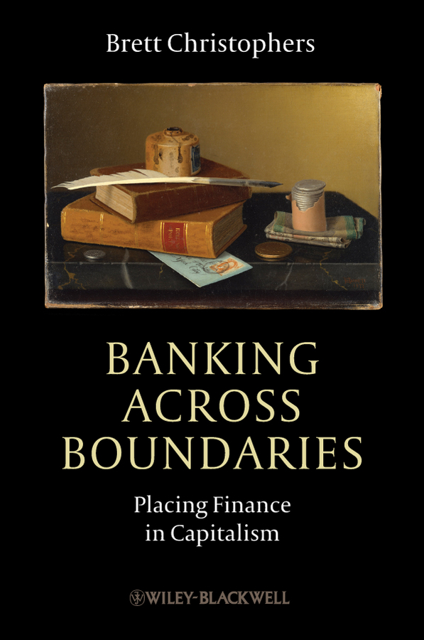 Brett Christophers Banking Across Boundaries. Placing Finance in Capitalism business and ethics in a country with political socio economic crisis
