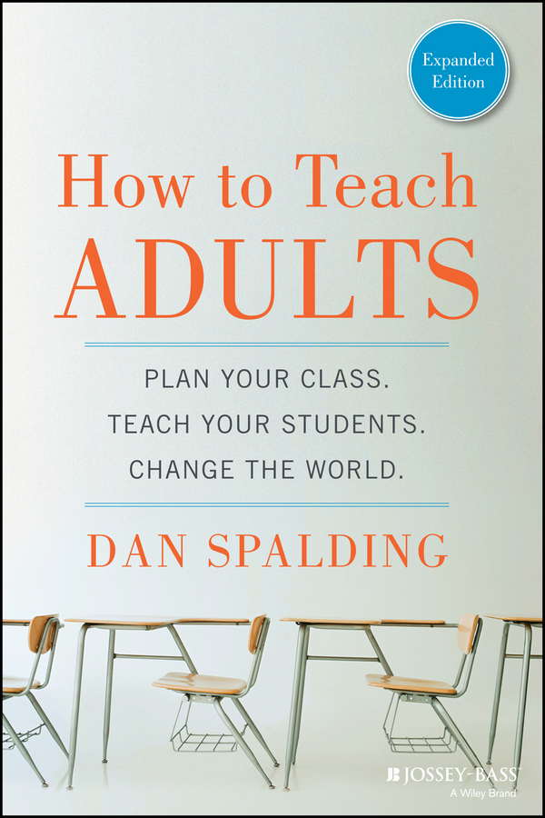 Dan  Spalding How to Teach Adults. Plan Your Class, Teach Your Students, Change the World, Expanded Edition how to plan a wedding for a royal spy