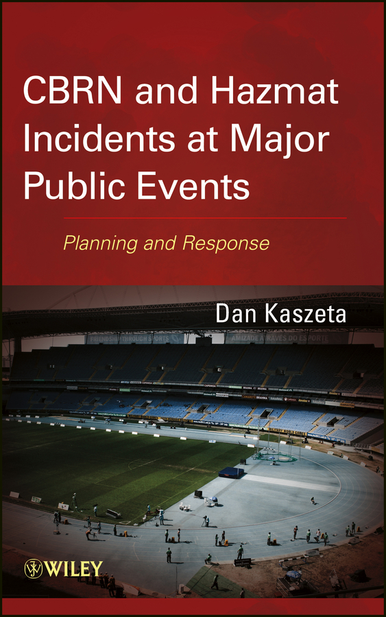 Dan Kaszeta CBRN and Hazmat Incidents at Major Public Events. Planning and Response