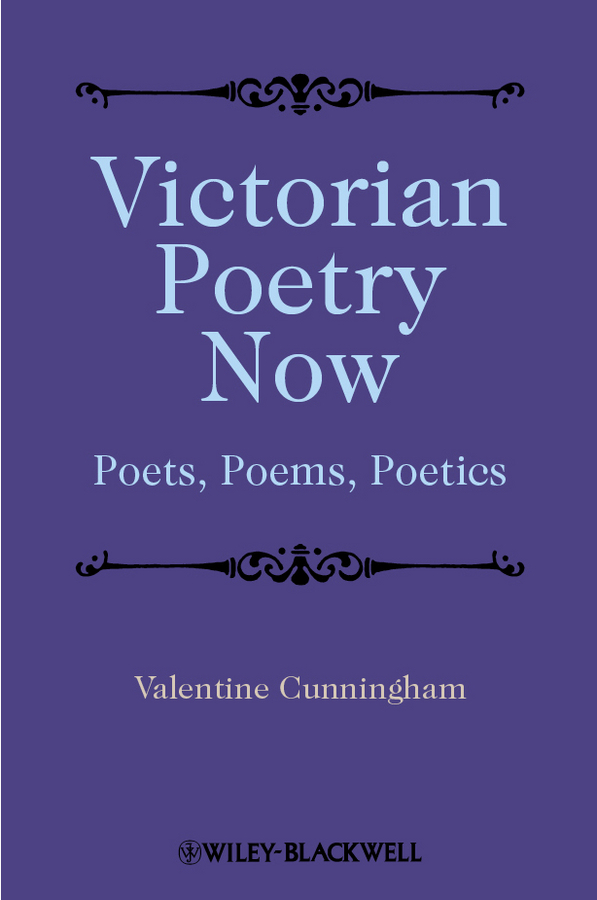 Valentine  Cunningham Victorian Poetry Now. Poets, Poems and Poetics poetry and politics in the cockney school