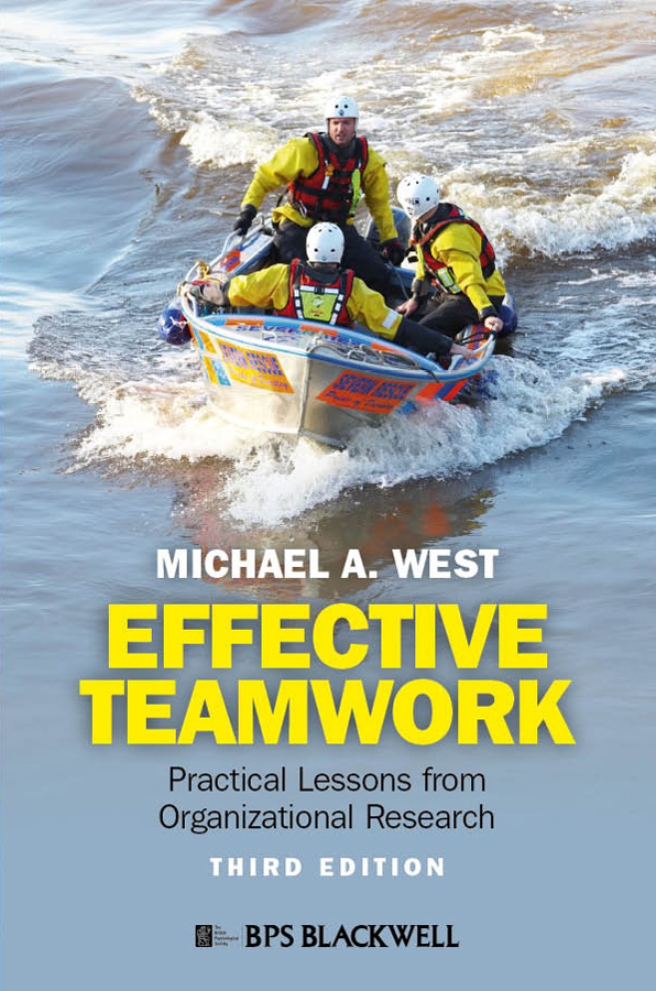 Michael West A. Effective Teamwork. Practical Lessons from Organizational Research ISBN: 9781119966005 industrial and organizational psychology research and practice