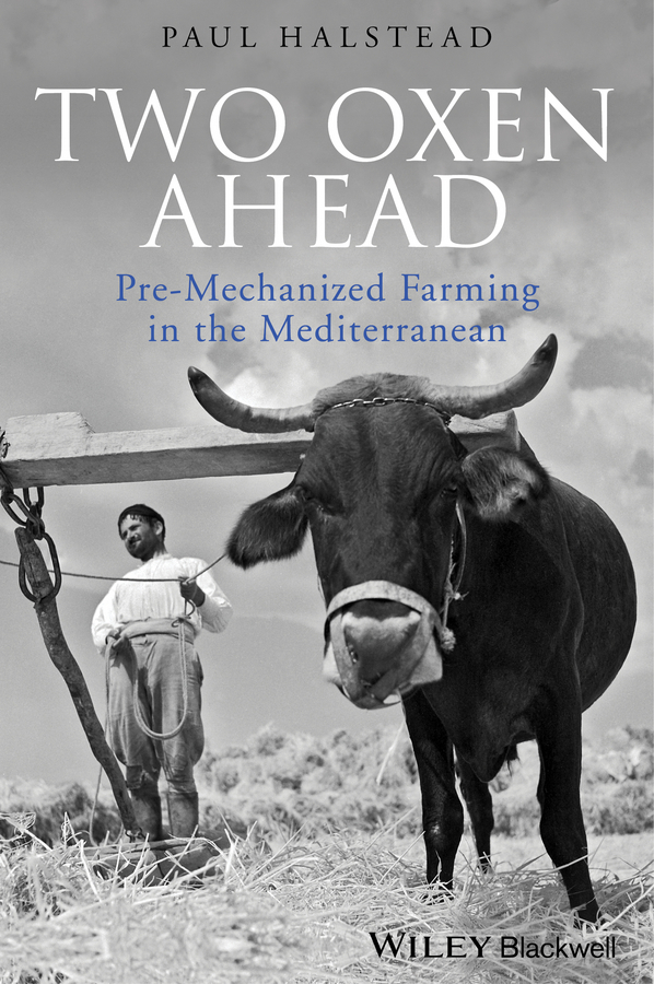 Paul Halstead Two Oxen Ahead. Pre-Mechanized Farming in the Mediterranean