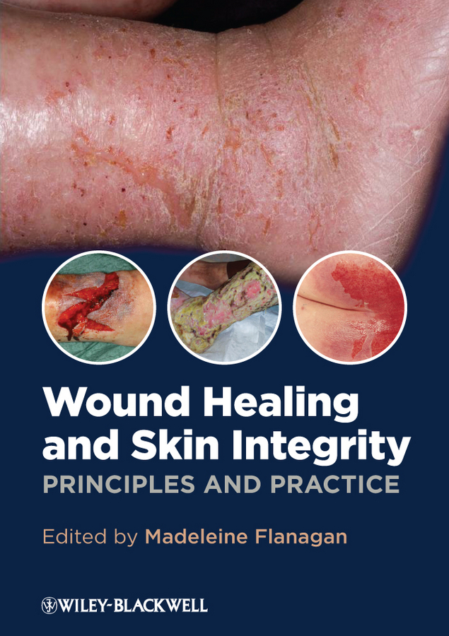 Madeleine Flanagan Wound Healing and Skin Integrity. Principles and Practice ISBN: 9781118442029 bacteriology of wound infections
